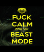 FUCK CALM AND GO BEAST MODE - Personalised Poster A4 size