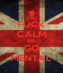 FUCK CALM AND GO MENTAL - Personalised Poster A4 size