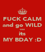 FUCK CALM and go WILD coz its MY BDAY :D - Personalised Poster A4 size
