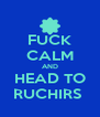 FUCK CALM AND HEAD TO RUCHIRS  - Personalised Poster A4 size