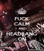 FUCK CALM AND HEADBANG ON - Personalised Poster A4 size
