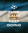 FUCK CALM AND KEEP GOING - Personalised Poster A4 size