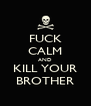 FUCK CALM AND KILL YOUR BROTHER - Personalised Poster A4 size