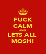 FUCK CALM AND LETS ALL  MOSH! - Personalised Poster A4 size