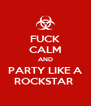 FUCK CALM AND PARTY LIKE A ROCKSTAR  - Personalised Poster A4 size