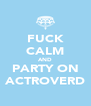 FUCK CALM AND PARTY ON ACTROVERD - Personalised Poster A4 size