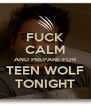 FUCK CALM AND PREPARE FOR TEEN WOLF TONIGHT - Personalised Poster A4 size