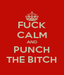 FUCK CALM AND PUNCH THE BITCH - Personalised Poster A4 size