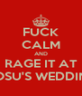 FUCK CALM AND RAGE IT AT GOSU'S WEDDING - Personalised Poster A4 size