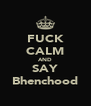 FUCK CALM AND SAY Bhenchood - Personalised Poster A4 size