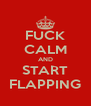 FUCK CALM AND START FLAPPING - Personalised Poster A4 size