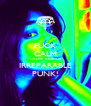FUCK CALM CAUSE YOUR AN IRREPARABLE PUNK! - Personalised Poster A4 size