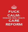 FUCK CALM: DEMAND REAL HEALTH CARE REFORM - Personalised Poster A4 size