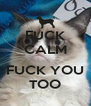 FUCK CALM  FUCK YOU TOO - Personalised Poster A4 size