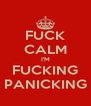 FUCK CALM I'M FUCKING PANICKING - Personalised Poster A4 size