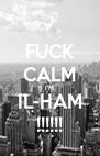 FUCK CALM I'M IL-HAM !!!!!! - Personalised Poster A4 size
