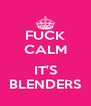 FUCK CALM  IT'S BLENDERS - Personalised Poster A4 size
