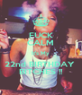 FUCK CALM It's My 22nd BIRTHDAY  BITCHES !! - Personalised Poster A4 size