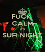 FUCK  CALM IT'S SUFI NIGHT  - Personalised Poster A4 size