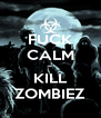 FUCK CALM ~ KILL ZOMBIEZ - Personalised Poster A4 size