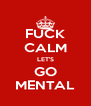 FUCK CALM LET'S GO MENTAL - Personalised Poster A4 size