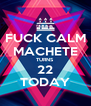 FUCK CALM MACHETE TURNS 22 TODAY - Personalised Poster A4 size