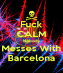 Fuck CALM Nobody Messes With Barcelona - Personalised Poster A4 size