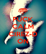 FUCK CALM PUT CIREZ-D ON - Personalised Poster A4 size
