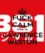FUCK CALM THIS IS  LAWRENCE WESTON - Personalised Poster A4 size