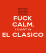 FUCK CALM, TODAY IS EL CLASICO  - Personalised Poster A4 size
