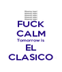 FUCK CALM Tomorrow is EL CLASICO - Personalised Poster A4 size