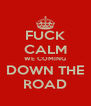 FUCK CALM WE COMING DOWN THE ROAD - Personalised Poster A4 size