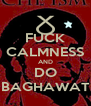 FUCK CALMNESS AND DO BAGHAWAT - Personalised Poster A4 size