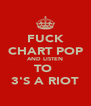 FUCK CHART POP AND LISTEN TO  3'S A RIOT - Personalised Poster A4 size