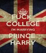FUCK  COLLEGE I'M MARRYING PRINCE  HARRY - Personalised Poster A4 size