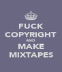 FUCK COPYRIGHT AND MAKE MIXTAPES - Personalised Poster A4 size