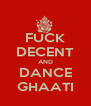FUCK DECENT AND DANCE GHAATI - Personalised Poster A4 size