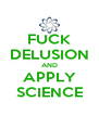 FUCK DELUSION AND APPLY SCIENCE - Personalised Poster A4 size