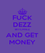 FUCK DEZZ BITCHIEZ AND GET MONEY - Personalised Poster A4 size