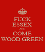FUCK ESSEX AND COME WOOD GREEN - Personalised Poster A4 size