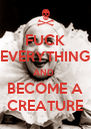 FUCK EVERYTHING AND  BECOME A CREATURE - Personalised Poster A4 size