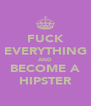 FUCK EVERYTHING AND BECOME A HIPSTER - Personalised Poster A4 size