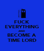 FUCK EVERYTHING AND BECOME A TIME LORD - Personalised Poster A4 size