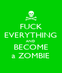 FUCK EVERYTHING AND BECOME a ZOMBIE - Personalised Poster A4 size