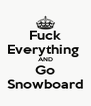 Fuck Everything  AND Go Snowboard - Personalised Poster A4 size