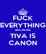 FUCK EVERYTHING BECAUSE TIVA IS CANON - Personalised Poster A4 size