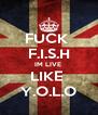 FUCK  F.I.S.H IM LIVE  LIKE  Y.O.L.O - Personalised Poster A4 size