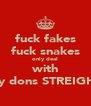 fuck fakes fuck snakes only deal with my dons STREIGHT - Personalised Poster A4 size