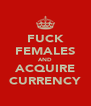 FUCK FEMALES AND ACQUIRE CURRENCY - Personalised Poster A4 size