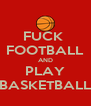 FUCK  FOOTBALL AND PLAY BASKETBALL - Personalised Poster A4 size